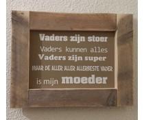 """Tekstbord voorzien van een lijst van steigerhout met thema """"Vaders zijn Stoer"""" (afmeting 26 x 42 cm)"""