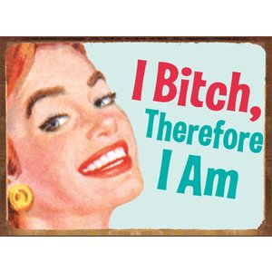 Tin sign I Bitch, Therefore I am 40x30