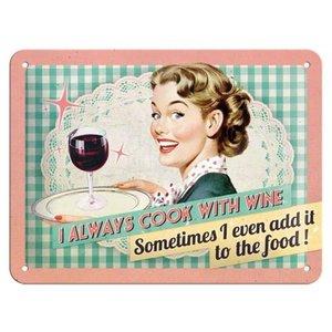 Nostalgic Art Tin Sign I always cook with wine 20x15