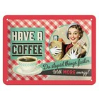 Nostalgic Art Tin Sign Have a Coffee 20x15