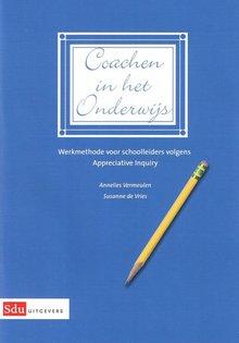 Annelies Vermeulen Coachen in het onderwijs - Werkmethode voor schoolleiders volgens Appreciative Inquiry
