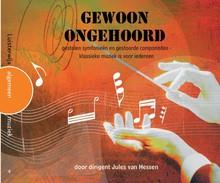 Jules van Hessen Gewoon ongehoord - Gestolen symfonieën en gestoorde componisten - klassieke muziek is voor iedereen