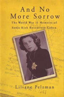 Liliane Pelzman And No More Sorrow - The World War II Memoirs of Sonja Kiek Rosenstein Cohen