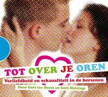 Gert ter Horst Tot over je oren - Verliefdheid en seksualiteit in  de hersenen