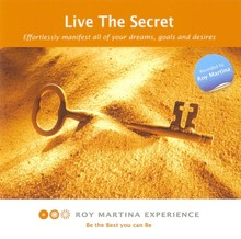 Roy Martina Live The Secret - Effortlessly manifest all of your dreams, goals and desires