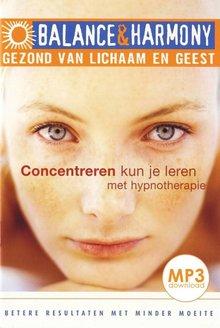 Rob van der Wilk Concentreren kun je leren met hypnotherapie - Betere resultaten met minder moeite - Balance & Harmony - Gezond van lichaam en geest (serie)