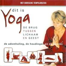 Fred van Beek Dit is yoga - De brug tussen lichaam en geest - De ademhaling, de houdingen en de torsies - Met dorische tempelmuziek