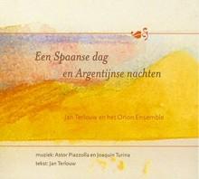 Jan Terlouw Een Spaanse dag en Argentijnse nachten - Jan Terlouw en het Orion Ensemble (muziek: Astor Piazolla en Joaquin Turina, tekst Jan Terlouw)