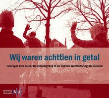 Audrey van der Jagt Wij waren achttien in getal - Hoorspel over de eerste verzetsgroep in de Tweede Wereldoorlog: De Geuzen