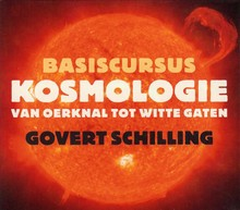 Govert Schilling Basiscursus kosmologie - Van oerknal tot witte gaten