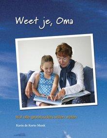 Karin de Korte-Munk Weet je, Oma - Wat alle grootouders willen weten