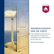 Herman Philipse Neurofilosofie van de geest - Een hoorcollege over de verhouding tussen de hersenen, het bewustzijn en de vrije wil