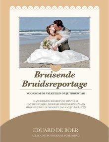 Eduard de Boer Bruisende bruidsreportage - Voorkom de valkuilen op je trouwdag