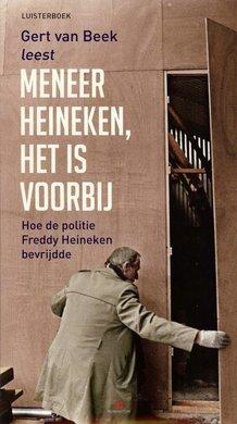 Gert van Beek Meneer Heineken, het is voorbij - Hoe de politie Freddy Heineken bevrijdde