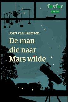 Joris van Casteren De man die naar Mars wilde