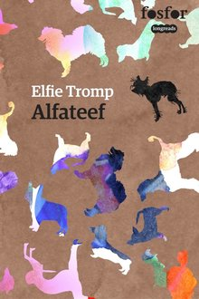 Elfie Tromp Alfateef - Hoe ik eindelijk mijn plek in de roedel vond