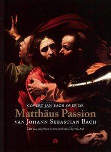 Govert Jan Bach Govert Jan Bach over de Matthäus Passion van Johann Sebastian Bach - Met een gesproken voorwoord van Joop van Zijl