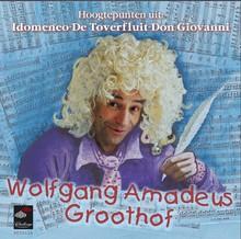 Frank Groothof Wolfgang Amadeus Groothof - Hoogtepunten uit Idomeneo, De toverfluit, Don Giovanni