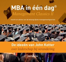 Ben Tiggelaar De ideeën van John Kotter over leiderschap bij verandering - MBA in één dag - Management Classics II - Inzicht en advies van de belangrijkste managementgoeroes