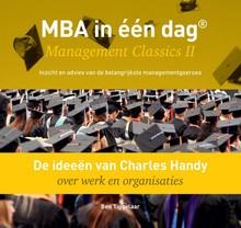 Ben Tiggelaar De ideeën van Charles Handy over werk en organisaties - MBA in één dag - Management Classics II - Inzicht en advies van de belangrijkste managementgoeroes