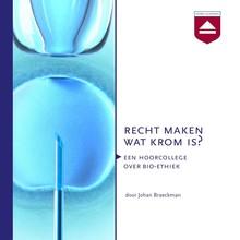 Johan Braeckman Recht maken wat krom is? - Een hoorcollege over bio-ethiek