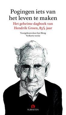 Hendrik Groen Pogingen iets van het leven te maken - Het geheime dagboek van Hendrik Groen, 83 1/4 jaar