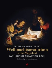 Govert Jan Bach Govert Jan Bach over het Weihnachtsoratorium en het Magnificat van Johann Sebastian Bach - Een hoorcollege vol muziekfragmenten