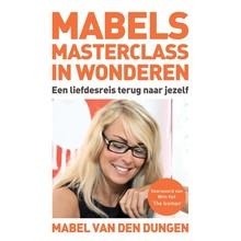 Mabel van den Dungen Mabels masterclass in wonderen - Een liefdesreis terug naar jezelf - Voorwoord van Wim Hof 'The Iceman'