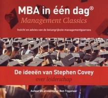 Ben Tiggelaar De ideeën van Stephen Covey over leiderschap - MBA in één dag - Management Classics - Inzicht en advies van de belangrijkste managementgoeroes (serie)
