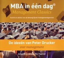 Ben Tiggelaar De ideeën van Peter Drucker over management - MBA in één dag - Management Classics - Inzicht en advies van de belangrijkste managementgoeroes (serie)