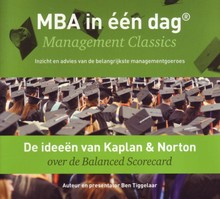 Ben Tiggelaar De ideeën van Kaplan & Norton over de Balanced Scorecard - MBA in één dag - Management Classics - Inzicht en advies van de belangrijkste managementgoeroes (serie)