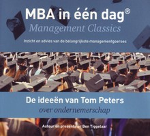Ben Tiggelaar De ideeën van Tom Peters over ondernemerschap - MBA in één dag - Management Classics - Inzicht en advies van de belangrijkste managementgoeroes (serie)