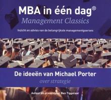 Ben Tiggelaar De ideeën van Michael Porter over strategie - MBA in één dag - Management Classics - Inzicht en advies van de belangrijkste managementgoeroes (serie)