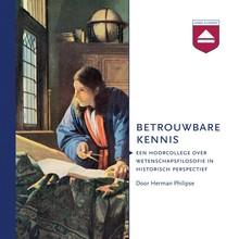 Herman Philipse Betrouwbare kennis - Een hoorcollege over wetenschapsfilosofie in historisch perspectief