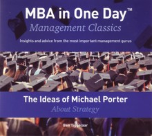 Ben Tiggelaar The Ideas of Michael Porter About Strategy - MBA in One Day - Management Classics