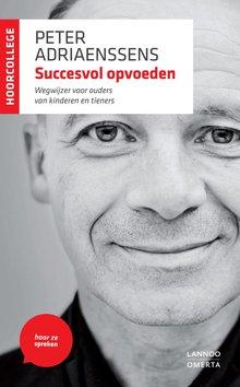 Peter Adriaenssens Succesvol opvoeden - Wegwijzer voor ouders van kinderen en tieners