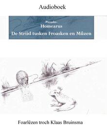 Klaas Bruinsma Pseudo-Homearus - De Striid tusken Froasken en Mûzen - Anonym, oersetten troch Klaas Bruinsma
