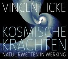 Vincent Icke Kosmische krachten - Natuurwetten in werking