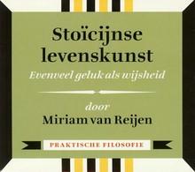 Miriam van Reijen Stoïcijnse levenskunst - Evenveel geluk als wijsheid - Praktische filosofie