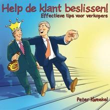 Peter Kweekel Help de klant beslissen! - Effectieve tips voor verkopers