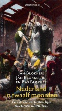 Jan Blokker Nederland in twaalf moorden - Niets zo veranderlijk als onze identiteit