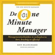 Ken Blanchard De One Minute Manager - Managementtechnieken in verhaalvorm: kort, krachtig en effectief