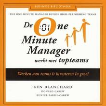 Ken Blanchard De One Minute Manager werkt met topteams - Werken aan teams is investeren in groei
