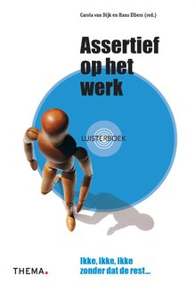 Carola van Dijk Assertief op het werk - Ikke, ikke, ikke zonder dat de rest…