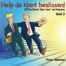 Peter Kweekel Help de klant beslissen! Deel 2 - Effectieve tips voor verkopers