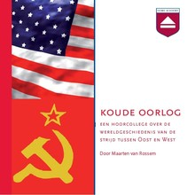 Maarten van Rossem Koude Oorlog - Een hoorcollege over de wereldgeschiedenis van de strijd tussen Oost en West