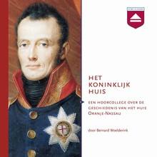 Bernard Woelderink Het Koninklijk Huis - Een hoorcollege over de geschiedenis van het Huis Oranje-Nassau