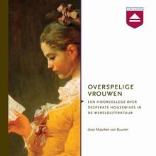 Maarten van Buuren Overspelige vrouwen - Hoorcollege over desperate housewives in de wereldliteratuur