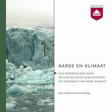 Salomon Kroonenberg Aarde en klimaat - Hoorcollege over de geologische geschiedenis en toekomst van onze planeet