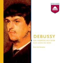 Leo Samama Debussy - Een hoorcollege over zijn leven en werk